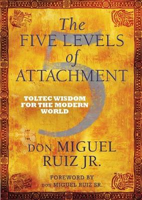 The Five Levels of Attachment  Toltec Wisdom for the Modern World av Don Miguel Ruiz Jr
