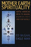 Mother Earth Spirituality: Native American Paths To Healing Ourselves And Our World  av Ed McGaa