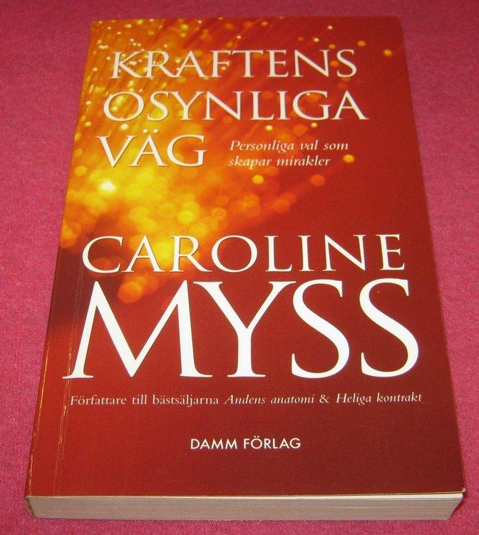 Kraftens osynliga väg : personliga val som skapar mirakler av Caroline Myss