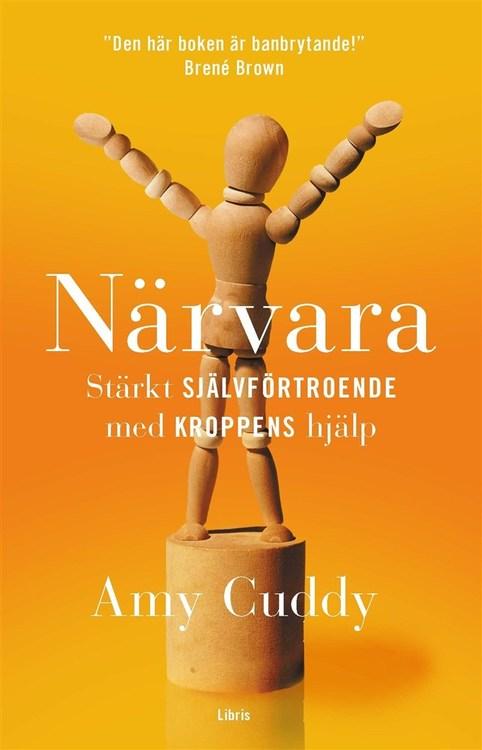 Närvara : stärkt självförtroende med kroppens hjälp  av Amy Cuddy