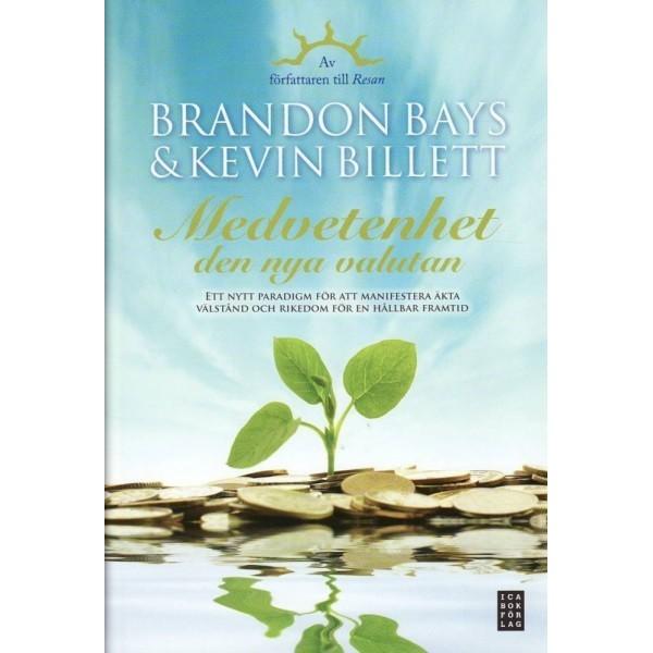 Medvetenhet - den nya valutan : ett nytt paradigm för att manifestera äkta välstånd och rikedom för en hållbar framtid  av Brandon Bays, Kevin Billett