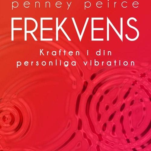 Frekvens : kraften i din personliga vibration  av Penney Peirce