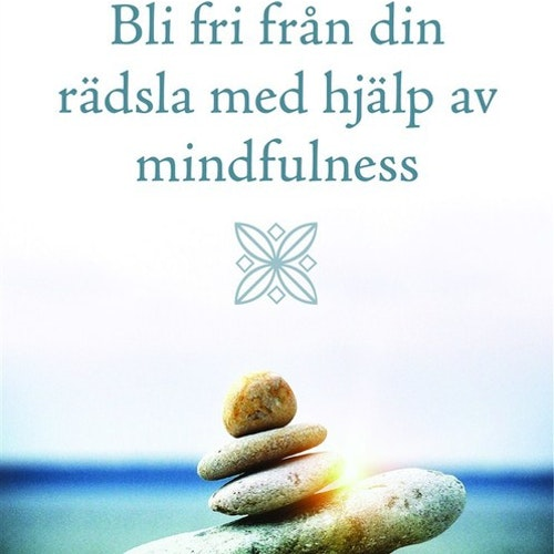Bli fri från din rädsla med hjälp av mindfulness av Thich Nhat Hanh