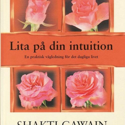 Lita på din intuition : en praktisk vägledning för det dagliga livet av Shakti Gawain