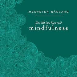 Medveten närvaro : finn ditt inre lugn med mindfulness  av Eva Bergman