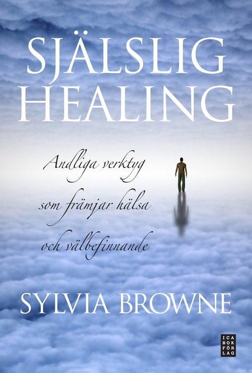 Själslig healing : andliga verktyg som främjar hälsa och välbefinnande av Sylvia Browne