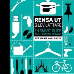 Rensa ut & lev lättare : en smart guide till ordning hemma  av Eva Maria Karlander