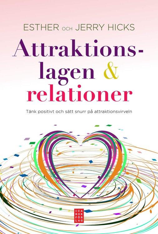 Esther & Jerry Hicks - Attraktionslagen & relationer: Tänk positivt och sätt snurr på attraktionsvirveln