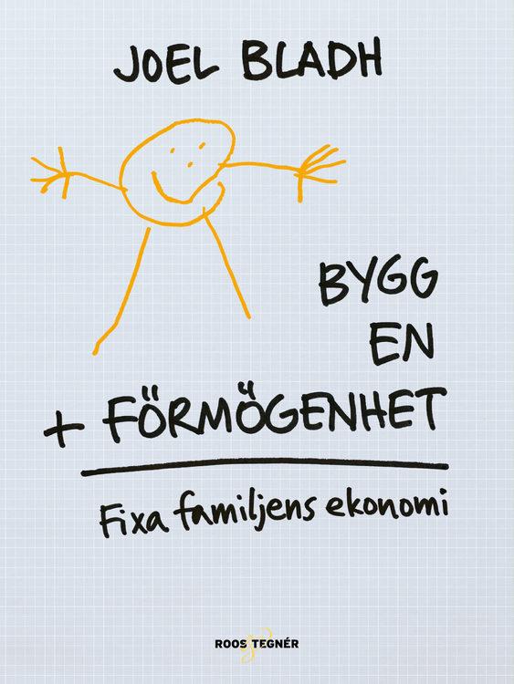 Bygg en förmögenhet : fixa familjens ekonomi av Joel Bladh
