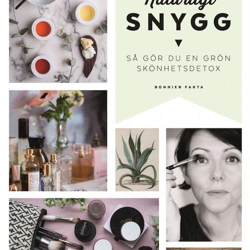 Naturligt snygg : så gör du en grön skönhetsdetox av Hannah Sjöström