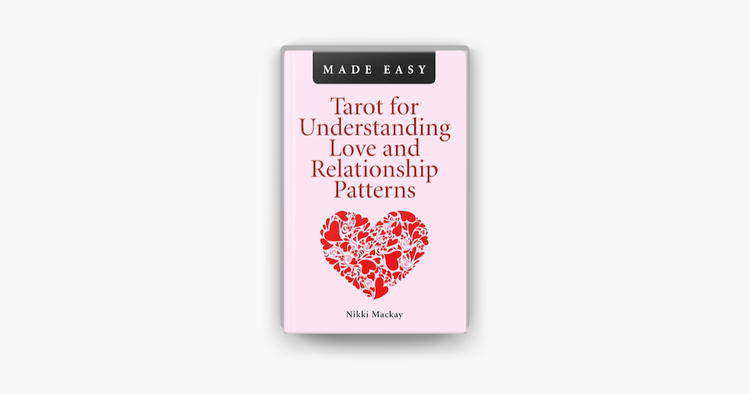 Tarot for Understanding Love and Relationship Patterns MADE EASY by Nikki MacKay
