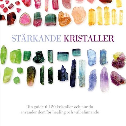 Stärkande kristaller : din guide till 50 kristaller och hur du använder dem för healing och välbefinnande  av Hazel Raven