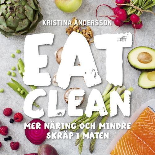 Eat clean : mer näring och mindre skräp i maten  av Kristina Andersson