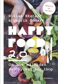 Happy food 2.0: Om hur måltiden och lyckan hör ihop  av Niklas Ekstedt, Henrik Ennart