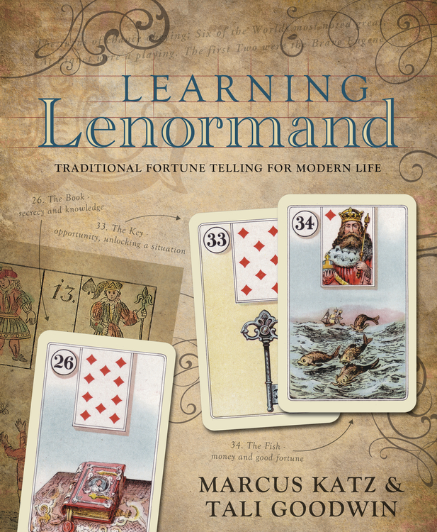 Learning Lenormand  Traditional Fortune Telling for Modern Life by Marcus Katz, Tali Goodwin