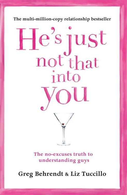 He's Just Not That Into You  The No-Excuses Truth to Understanding Guys by Greg Behrendt, Liz Tuccillo