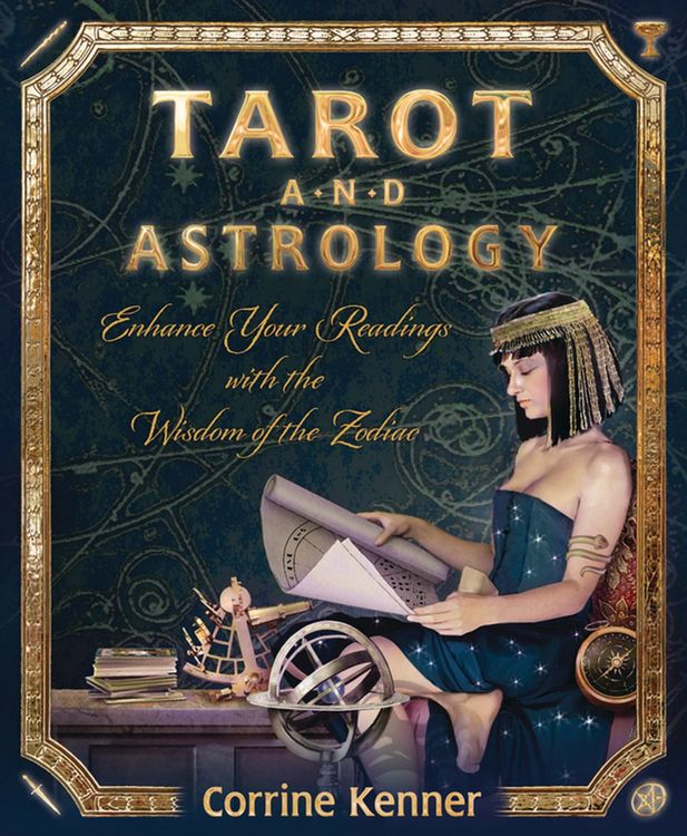 Tarot and Astrology  Enhance Your Readings with the Wisdom of the Zodiac by Corrine Kenner