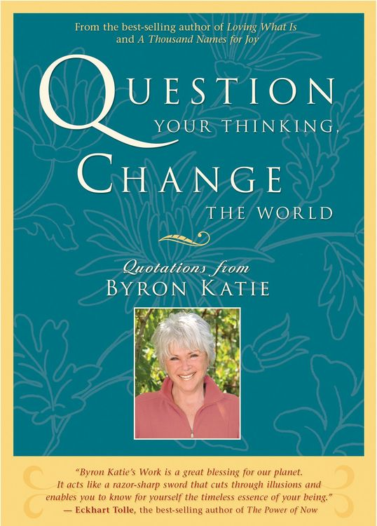 Question Your Thinking, Change the World  Quotations from Byron Katie av Byron Katie