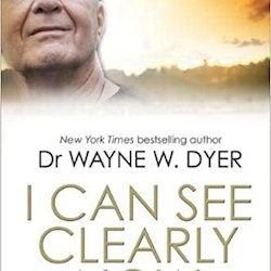 I Can See Clearly Now by Dr Wayne W Dyer