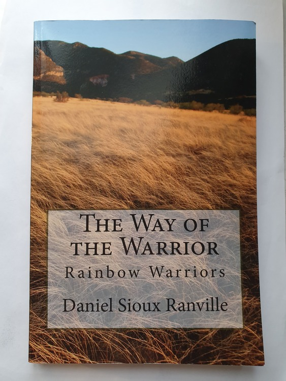The Way of the Warrior: Rainbow Warriors by Daniel Sioux Ranville