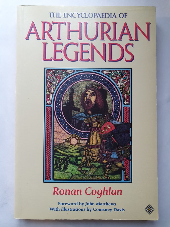 The Encyclopaedia of Arthurian Legends by Ronan Coghlan, Courtney Davis (Illustrator)