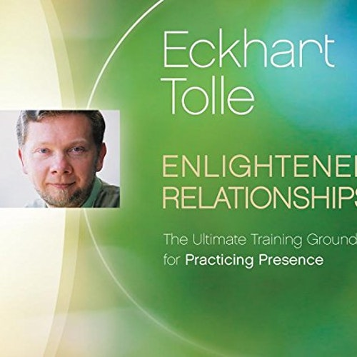Eckhart Tolle - Enlightened Relationships, CD-Audio, 108 minutes.