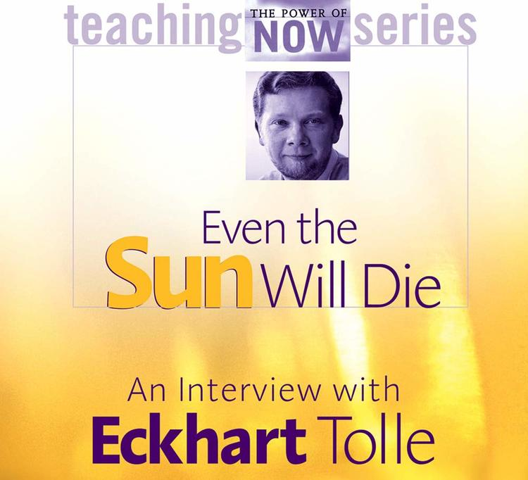 Eckhart Tolle - Even the sun will die