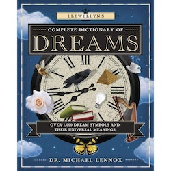 Llewellyn's Complete Dictionary of Dreams Over 1,000 Dream Symbols and Their Universal Meanings by Michael Lennox