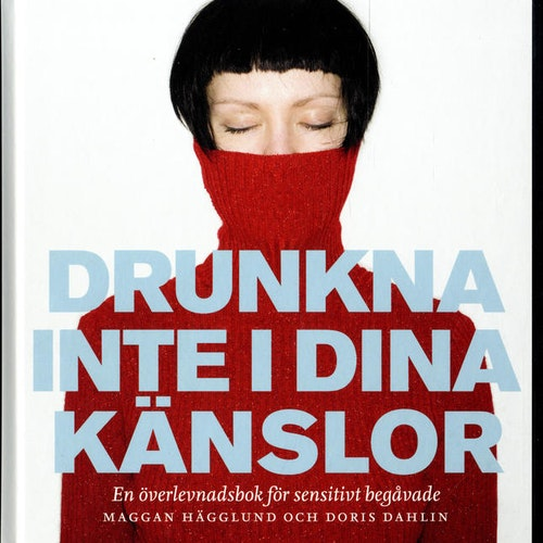 Drunkna inte i dina känslor : en överlevnadsbok för sensitivt begåvade  av Maggan Hägglund, Doris Dahlin