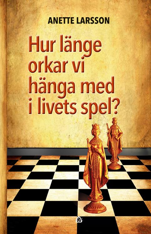 Hur länge orkar vi hänga med i livets spel? av Anette Larsson