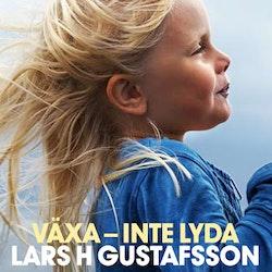 Växa - inte lyda  av Lars H Gustafsson
