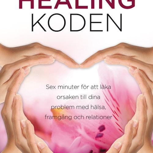 Healingkoden : sex minuter för att läka orsaken till dina problem med hälsa  av Alexander Loyd, Ben Johnson