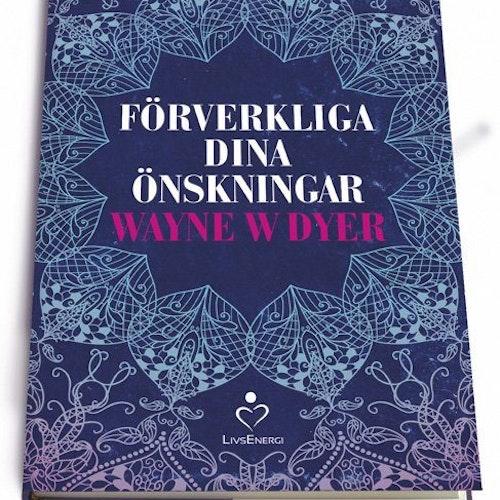 Förverkliga dina önskningar av Wayne W Dyer
