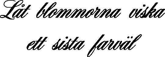 1832 - Gummistämpel Låt blommorna viska ett sista farväl