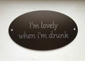 I'm lovely when i'm drunk