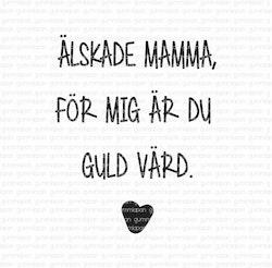 Älskade mamma, för mig är du guld värd.
