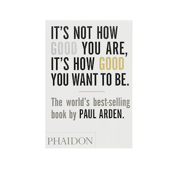 Phaidon Its Not How Good You Are, Its How Good You Want To Be
