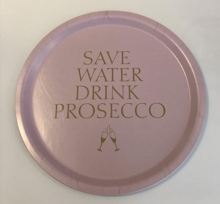 "Bricka ""Save Water Drink Prosecco"""