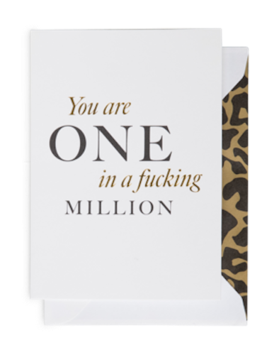You´re one in a fucking million