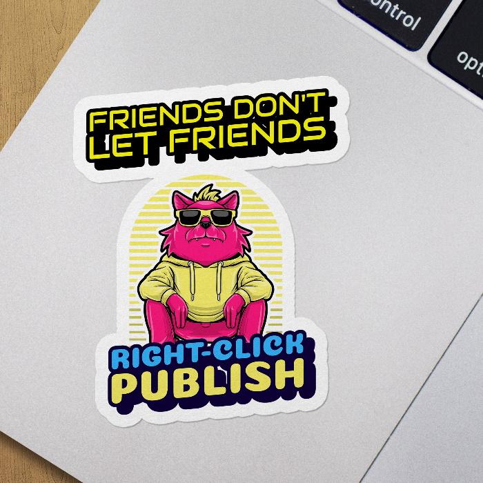 Friends Don't Let Friends Right-click Publish - Stickers