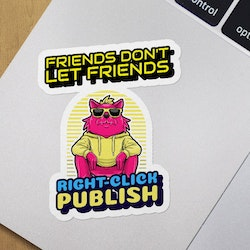 Friends Don't Let Friends Right-click Publish - Stickers