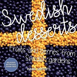 Swedish desserts : fruits and berries from swedish gardens