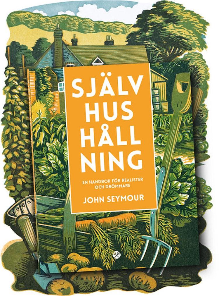Självhushållning En handbok för realister och drömmare av John Seymour