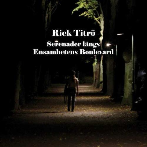 Rick Titrö - Serenader Längs Ensamhetens Boulevard (CD Ltd.)