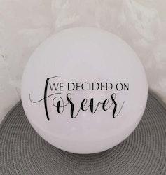 """""""we decided on forever"""" vinyltryck 6x15 cm"""
