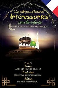 Une collection d'histoires intéressantes pour les enfants: (Basé sur la pensée islamique) (French)