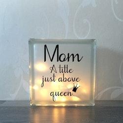 Glasblock Mom queen