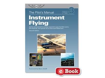 Pilot's Manual Volume 3: Instrument Flying - Seventh Edition (eBook EB)