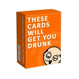 THESE CARDS WILL GET YOU DRUNK