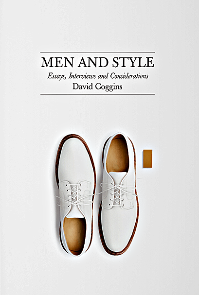 Men and Style: Essays,Interviews, and Considerations - David Coggins